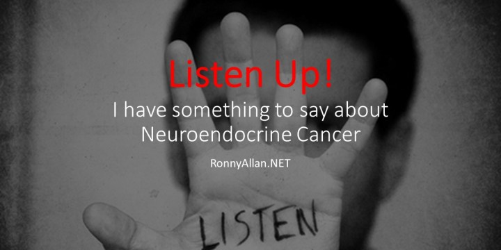 Listen up! I have something to say about Neuroendocrine Cancer