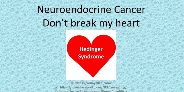 Neuroendocrine Cancer – don't break my heart!