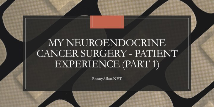 My Neuroendocrine Cancer Surgery – patient experience (part 1)