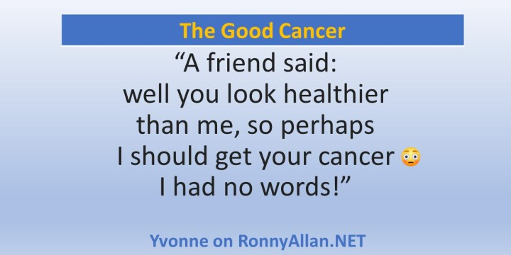 Dear Doctors – There's no such thing as a 'good' cancer!