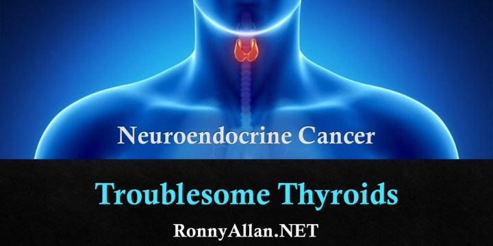 Neuroendocrine Cancer: Troublesome Thyroids