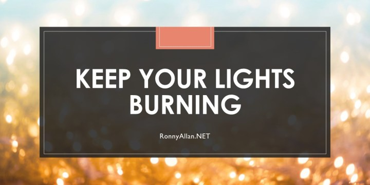 Keep your lights burning