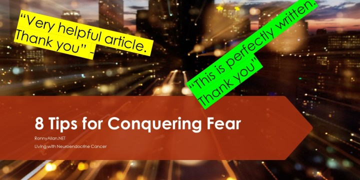 Living with Neuroendocrine Cancer – 8 tips for conquering fear