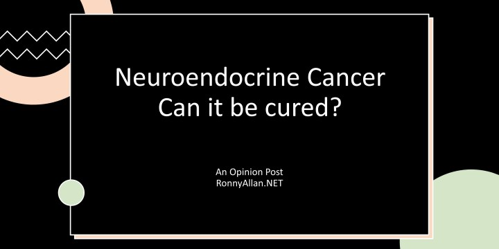 Opinion: Neuroendocrine Cancer – Can it be cured?