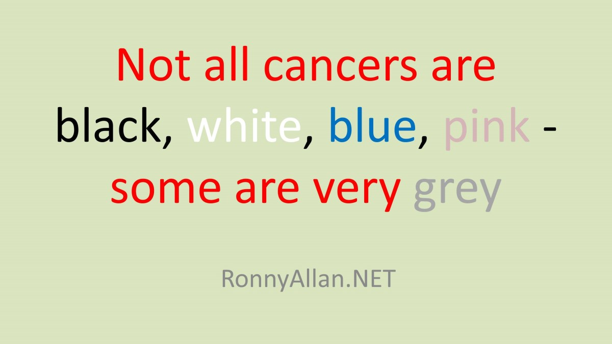 Not all cancers are black, white, blue, pink - some are very grey