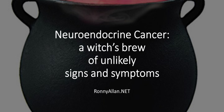Neuroendocrine Cancer: a witch's brew of unlikely signs and symptoms