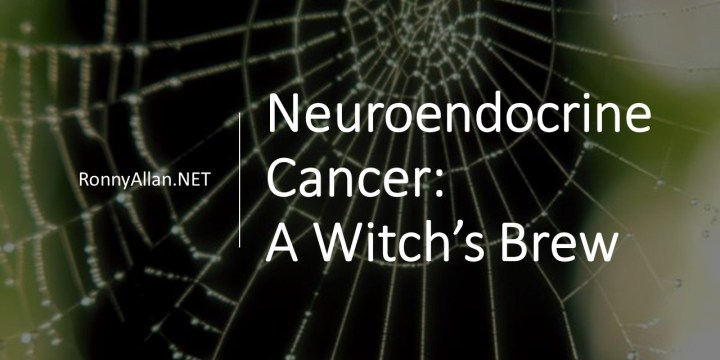 Neuroendocrine Cancer: A Witch's Brew
