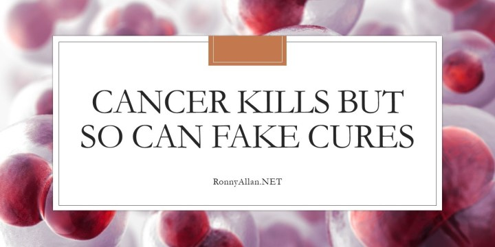 Cancer kills but so can fake cures