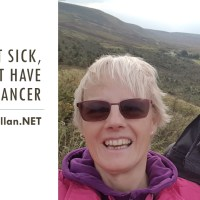 I'm not sick, I just have cancer