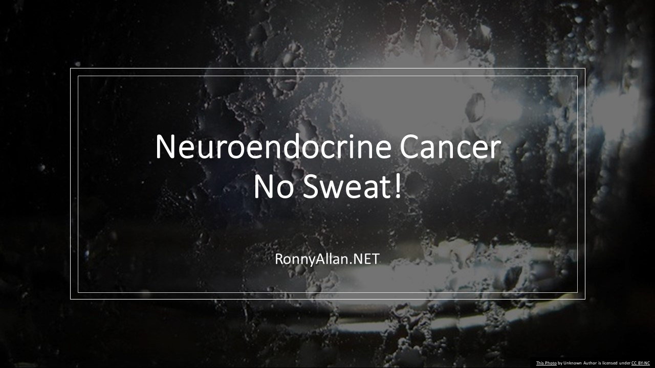 Neuroendocrine Cancer – no sweat!