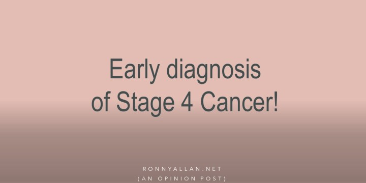 Early diagnosis of Stage 4 Cancer!