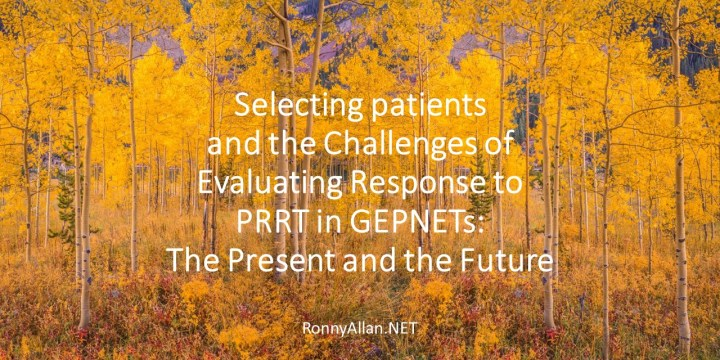 Selecting patients and the Challenges of Evaluating Response to PRRT in GEPNETs: The Present and the Future