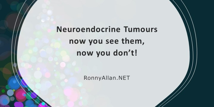 Neuroendocrine Tumours – now you see them, now you don't!