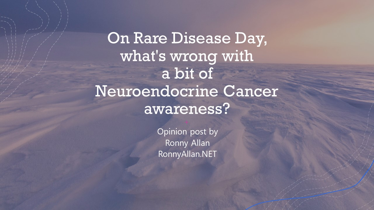 On Rare Disease Day, what's wrong with a bit of Neuroendocrine Cancer awareness?