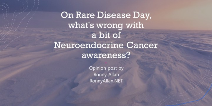 Opinion: On Rare Disease Day, what's wrong with a bit of Neuroendocrine Cancer awareness?