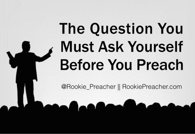 The Question You Must Ask Yourself Before You Preach