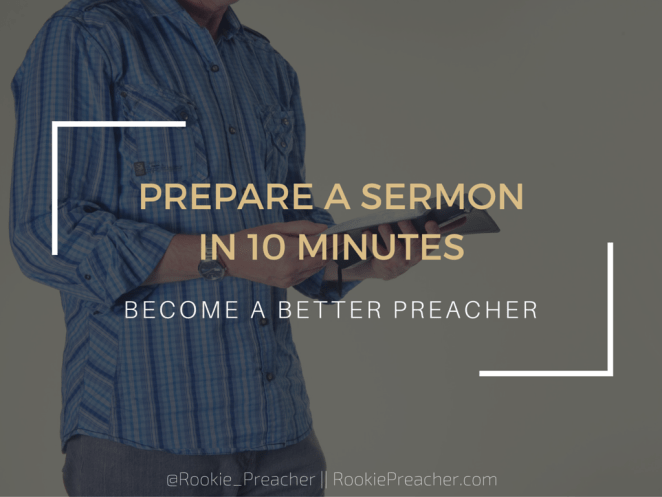 Why Preparing a Sermon in 10 Minutes Will Make You a Better Preacher