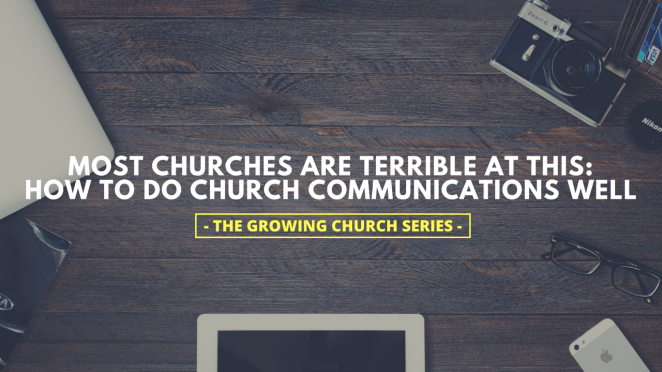 Most Churches Are Terrible at This: How to Do Church Communications Well