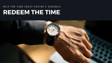Redeem the Time: Help for Your Crazy Pastor's Schedule