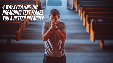 Ways Praying the Preaching Text Makes You a Better Preacher