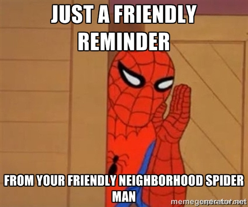 """Spider-Man meme, reads, """"Just a friendly reminder from your friendly neighborhood Spider-Man"""""""
