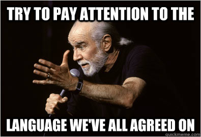 "George Carlin and his quote, ""Try to pay attention to the language we've all agreed on."""