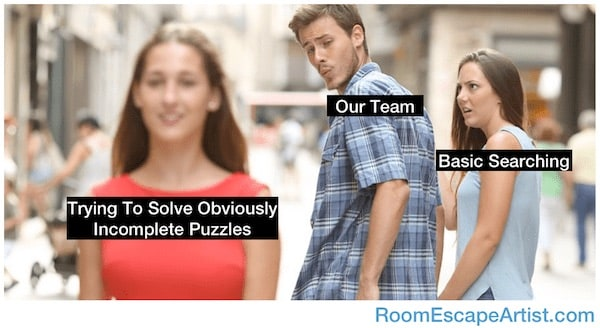 Distracted boyfriend meme: ignoring basic searching, to try and solve obviously incomplete puzzles.