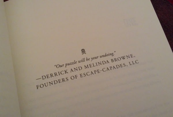 "An epigraph reading ""Our puzzle will be your undoing."" —Derrick and Melinda Browne, Founders of Escape-Capades, LLC"