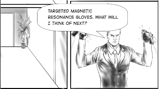 """Cartoon of Agent Bishop pulling two guns to him, he exclaims, """"Targeted magnetic resonance, gloves. What will I think of next?"""""""