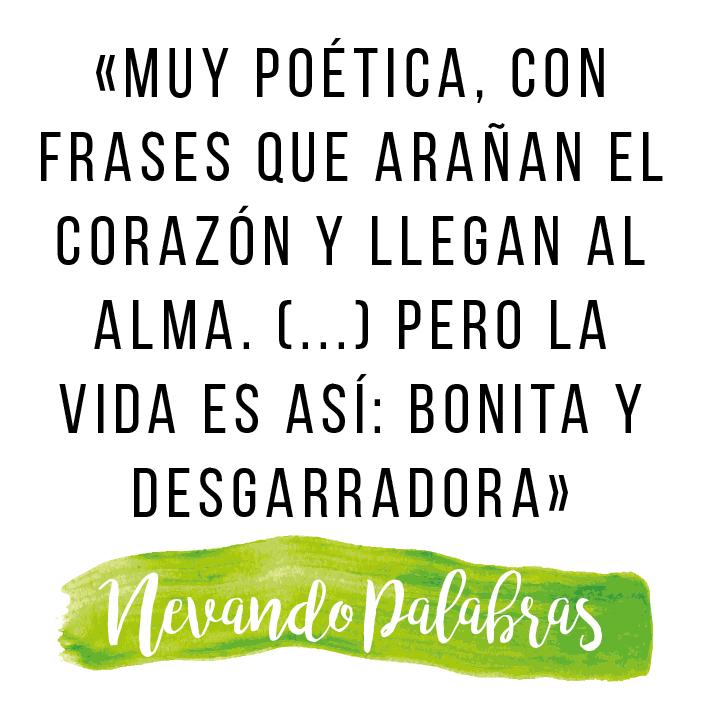 «muy poética, con frases que arañan el corazón y llegan al alma. (...) Pero la vida es así: bonita y desgarradora»