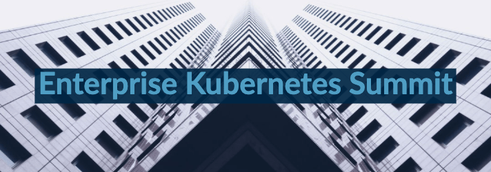 Enterprise Kubernetes Summit 2019