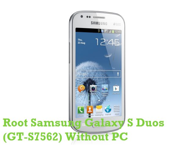 Root Samsung Galaxy S Duos S7562 Without PC