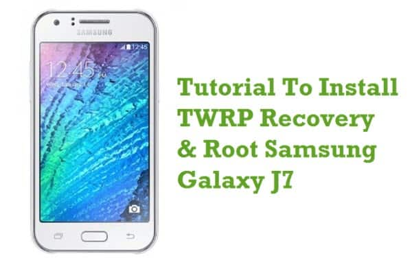 How To Install TWRP Recovery & Root Samsung Galaxy J7