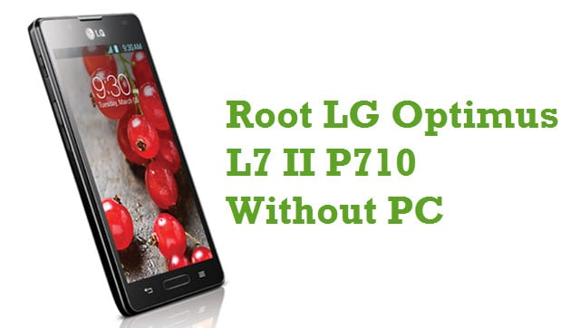How To Root LG Optimus L7 II P710 Without PC