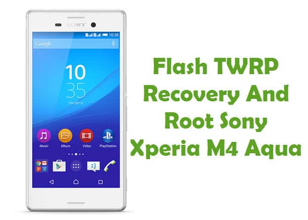 How To Install TWRP Recovery And Root Sony Xperia M4 Aqua