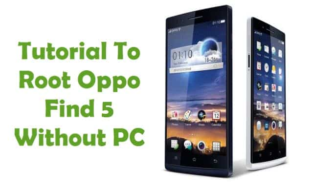 How To Root Oppo Find 5 Smartphone Without PC