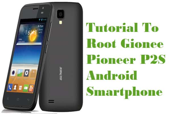 How To Root Gionee Pioneer P2S Android Smartphone