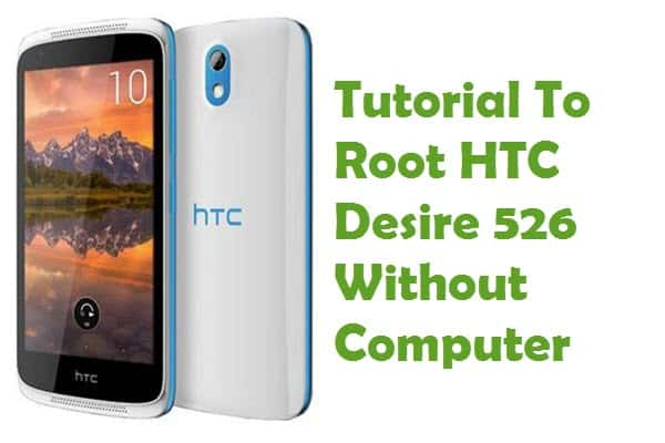 How To Root HTC Desire 526 Without Computer Using Kingroot