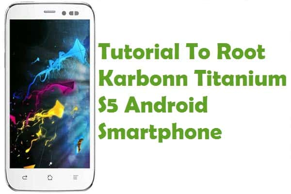 How To Root Karbonn Titanium S5 Android Smartphone