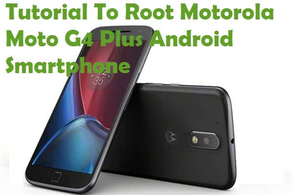 How To Root Motorola Moto G4 Plus Android Smartphone