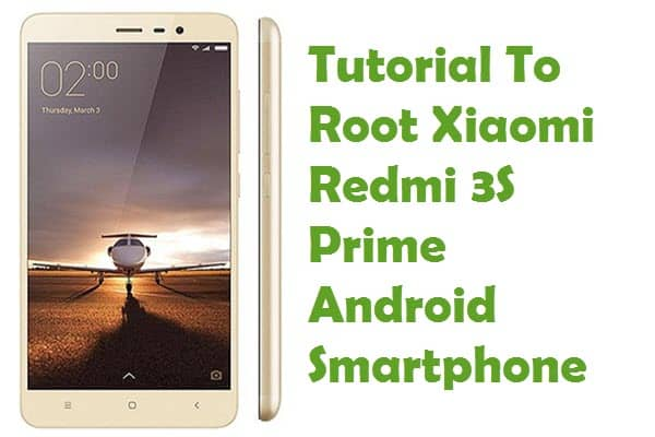 How To Root Xiaomi Redmi 3S Prime Android Smartphone