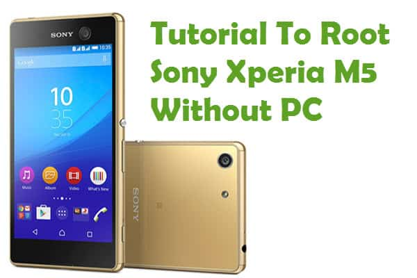 How To Root Sony Xperia M5 Android Smartphone Without PC