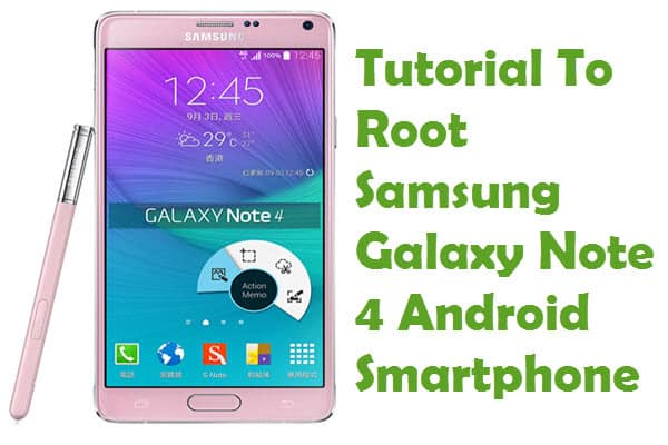 How To Root Samsung Galaxy Note 4 Android Smartphone