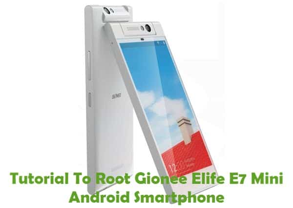 How To Root Gionee Elife E7 Mini Android Smartphone Using Framaroot