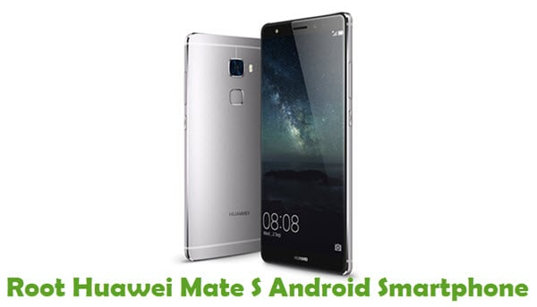 How To Root Huawei Mate S Android Smartphone