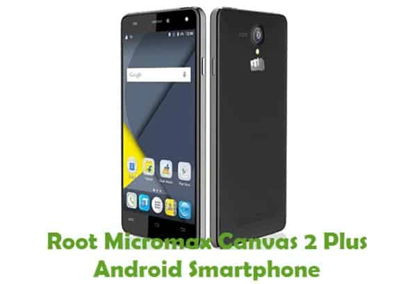 How To Root Micromax Canvas 2 Plus Android Smartphone