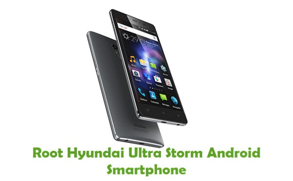 How To Root Hyundai Ultra Storm Android Smartphone