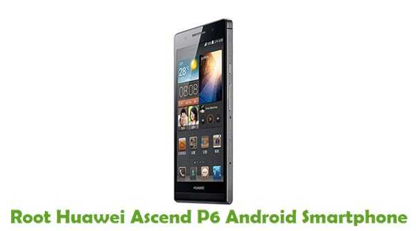How To Root Huawei Ascend P6 Android Smartphone