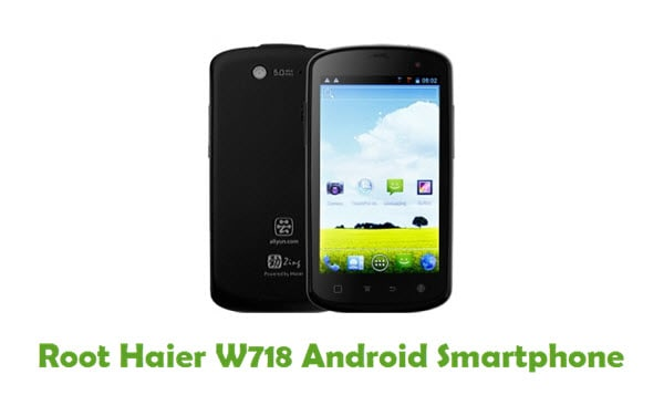 How To Root Haier W718 Android Smartphone