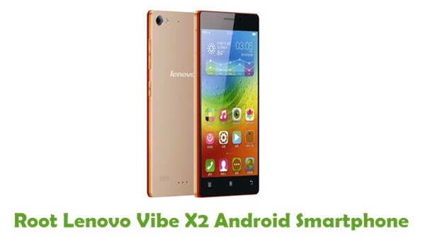 How To Root Lenovo Vibe X2 Android Smartphone